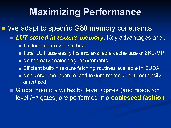 Maximizing Performance n We adapt to specific G 80 memory constraints n LUT stored