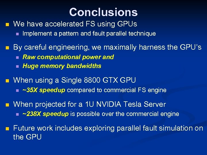 Conclusions n We have accelerated FS using GPUs n n By careful engineering, we