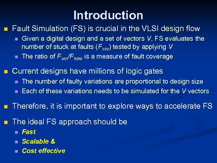 Introduction n Fault Simulation (FS) is crucial in the VLSI design flow n n