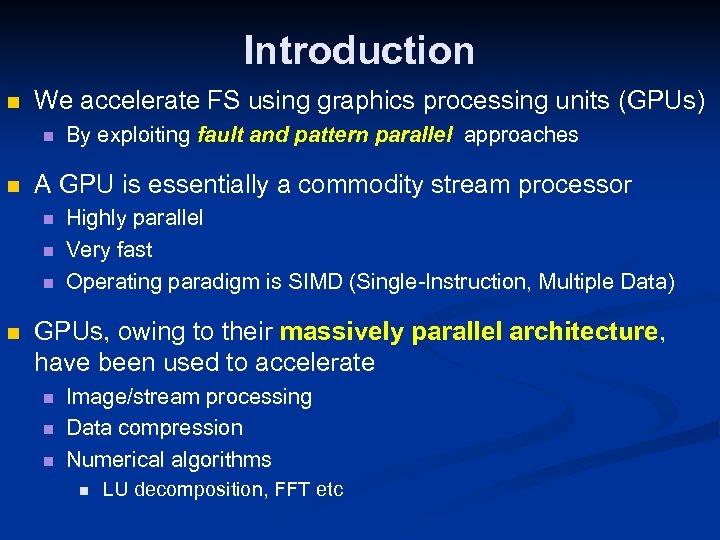 Introduction n We accelerate FS using graphics processing units (GPUs) n n A GPU