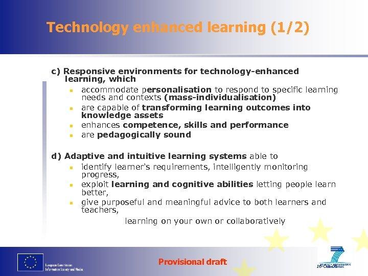 Technology enhanced learning (1/2) c) Responsive environments for technology-enhanced learning, which n accommodate personalisation