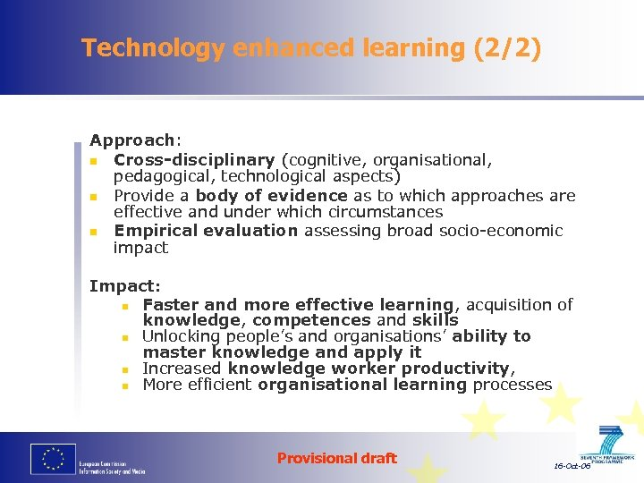 Technology enhanced learning (2/2) Approach: n Cross-disciplinary (cognitive, organisational, pedagogical, technological aspects) n Provide