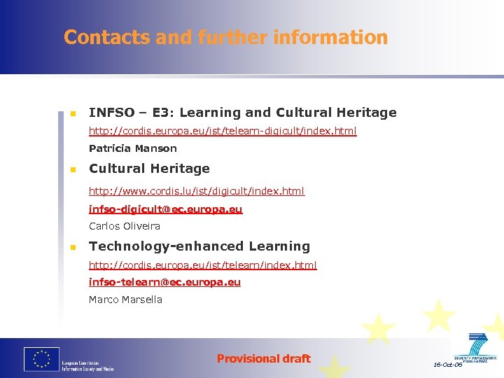 Contacts and further information n INFSO – E 3: Learning and Cultural Heritage http: