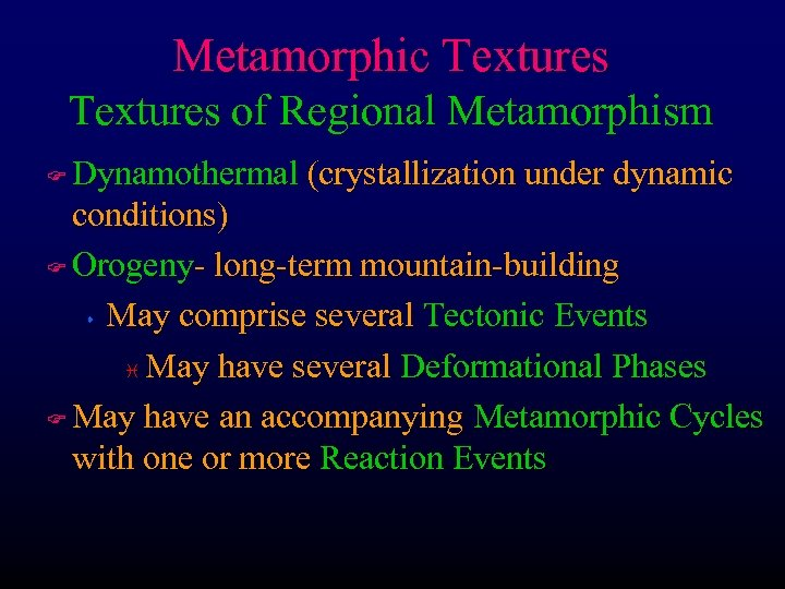 Metamorphic Textures of Regional Metamorphism Dynamothermal (crystallization under dynamic conditions) F Orogeny- long-term mountain-building