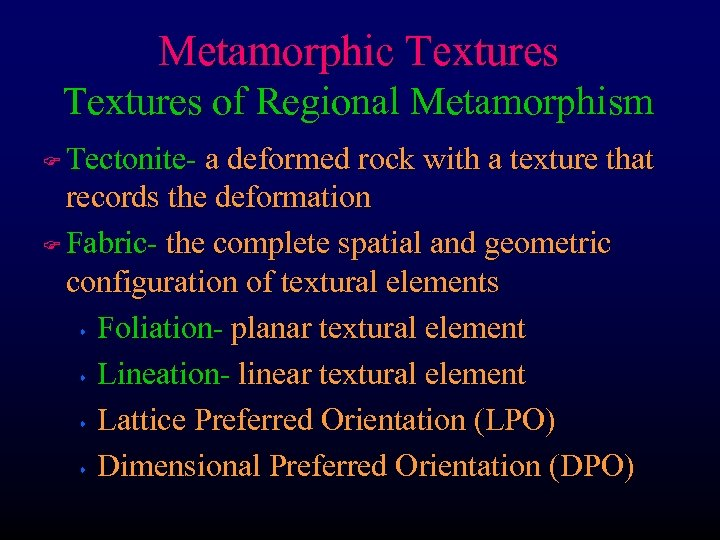 Metamorphic Textures of Regional Metamorphism Tectonite- a deformed rock with a texture that records