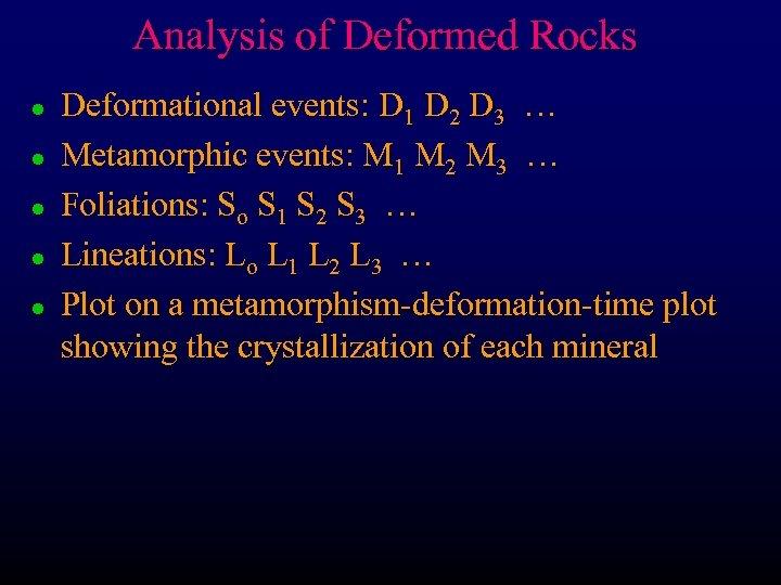 Analysis of Deformed Rocks l l l Deformational events: D 1 D 2 D