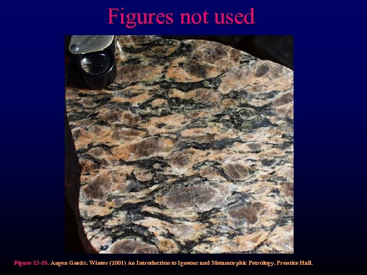 Figures not used Figure 23 -18. Augen Gneiss. Winter (2001) An Introduction to Igneous