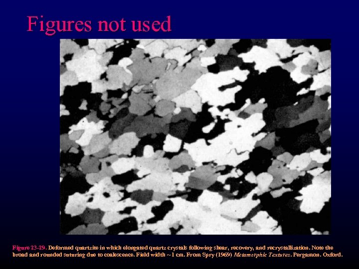 Figures not used Figure 23 -29. Deformed quartzite in which elongated quartz crystals following