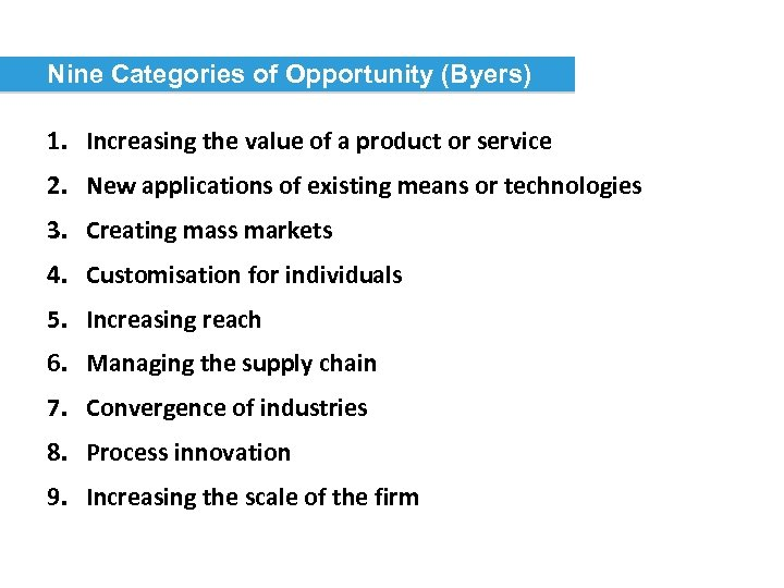 Nine Categories of Opportunity (Byers) 1. Increasing the value of a product or service