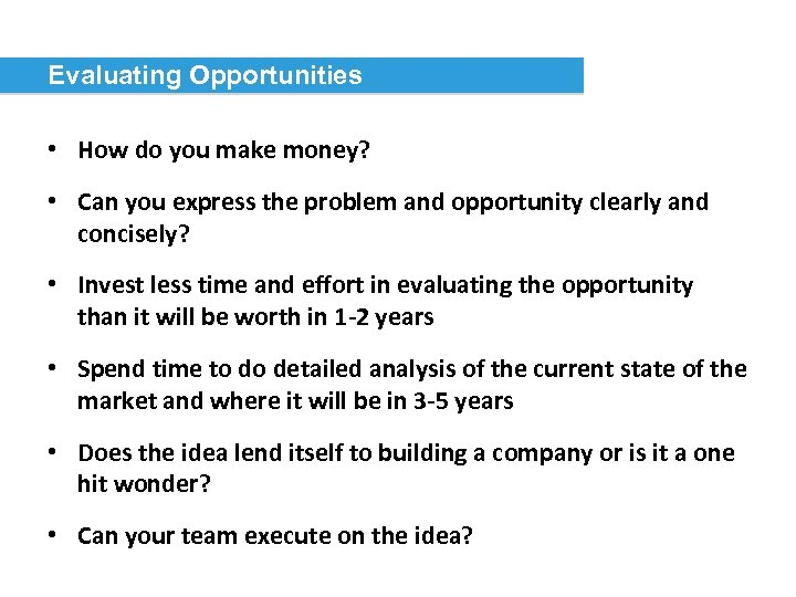 Evaluating Opportunities • How do you make money? • Can you express the problem