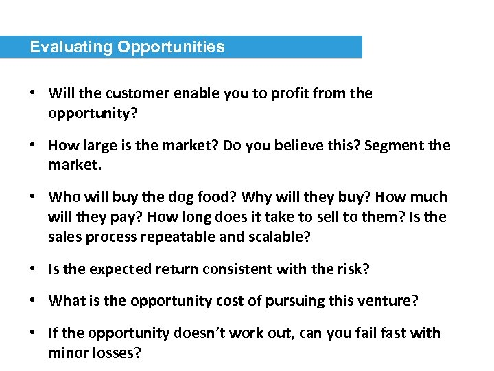Evaluating Opportunities • Will the customer enable you to profit from the opportunity? •