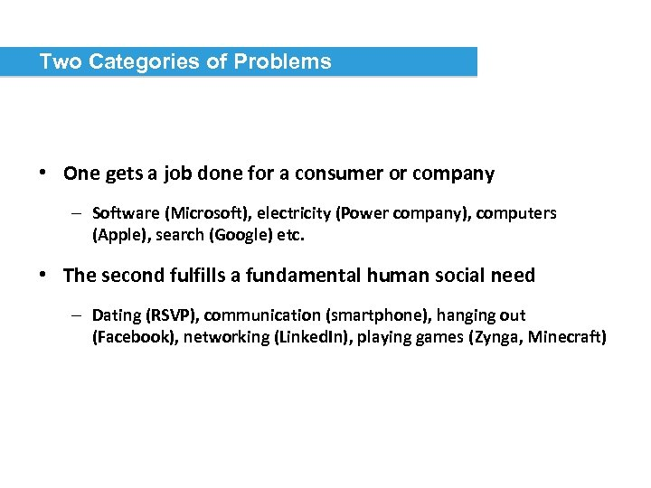 Two Categories of Problems • One gets a job done for a consumer or
