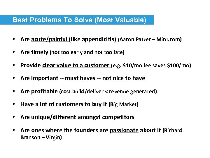 Best Problems To Solve (Most Valuable) • Are acute/painful (like appendicitis) (Aaron Patzer –