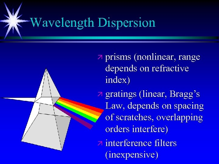 Wavelength Dispersion ä prisms (nonlinear, range depends on refractive index) ä gratings (linear, Bragg's