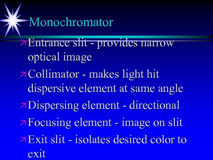 Monochromator ä Entrance slit - provides narrow optical image ä Collimator - makes light