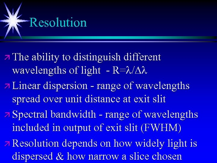 Resolution ä The ability to distinguish different wavelengths of light - R=l/Dl R= ä
