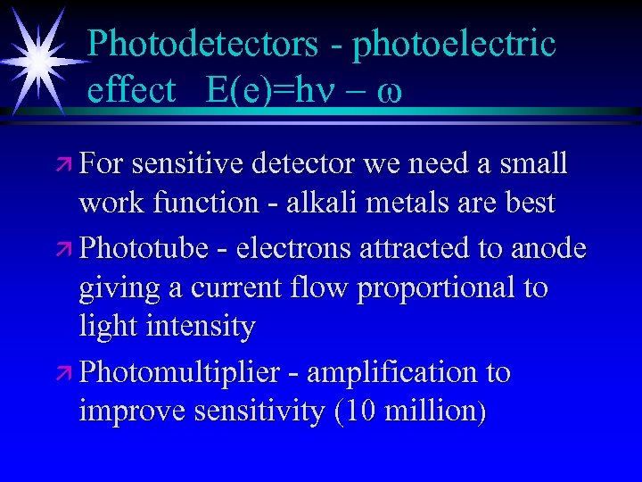Photodetectors - photoelectric effect E(e)=hn - w ä For sensitive detector we need a