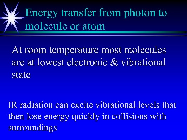 Energy transfer from photon to molecule or atom At room temperature most molecules are