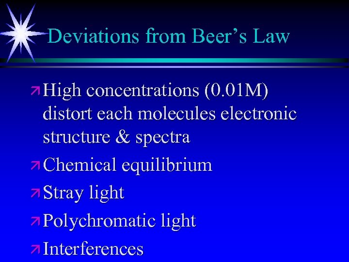 Deviations from Beer's Law ä High concentrations (0. 01 M) distort each molecules electronic