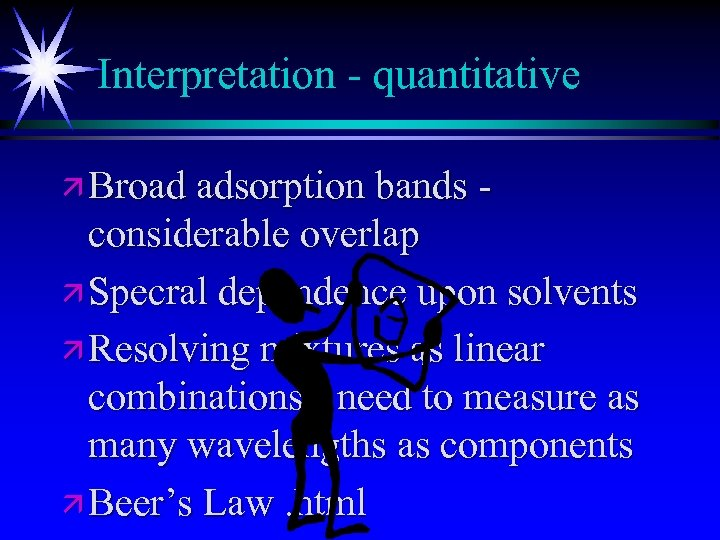 Interpretation - quantitative ä Broad adsorption bands - considerable overlap ä Specral dependence upon