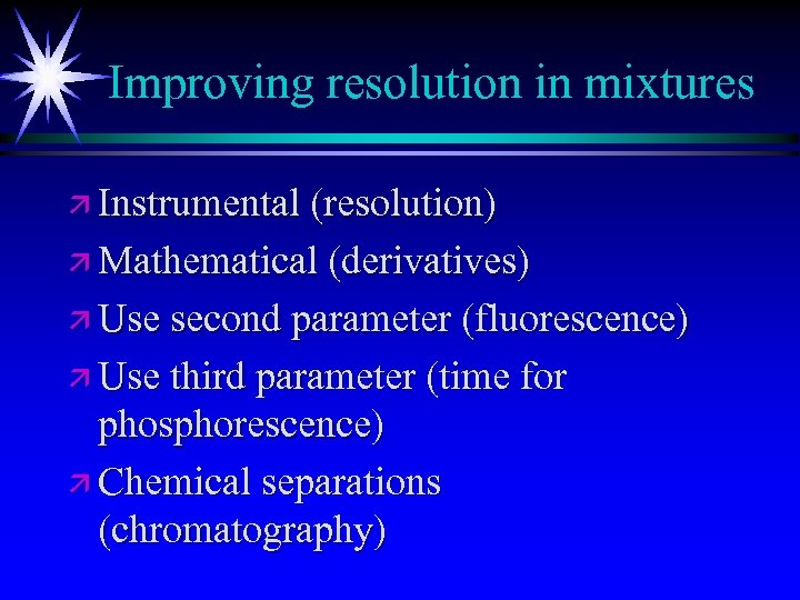 Improving resolution in mixtures ä Instrumental (resolution) ä Mathematical (derivatives) ä Use second parameter