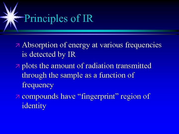 Principles of IR ä Absorption of energy at various frequencies is detected by IR