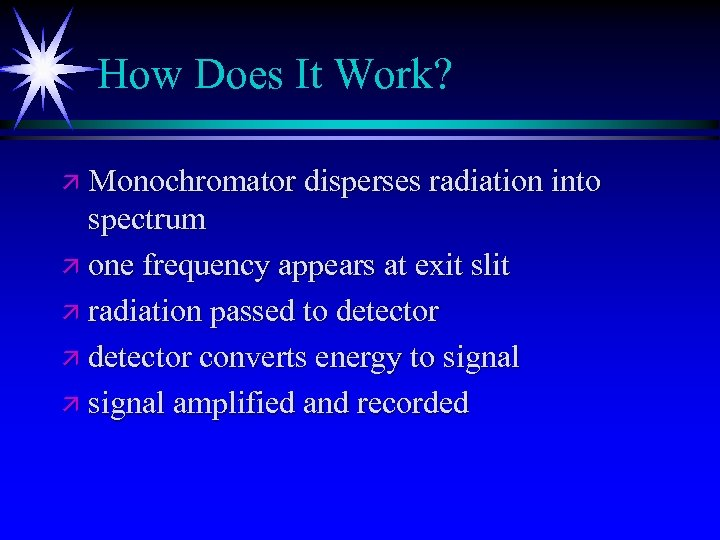 How Does It Work? ä Monochromator disperses radiation into spectrum ä one frequency appears
