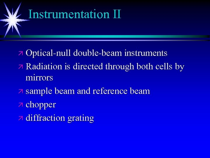 Instrumentation II ä Optical-null double-beam instruments ä Radiation is directed through both cells by