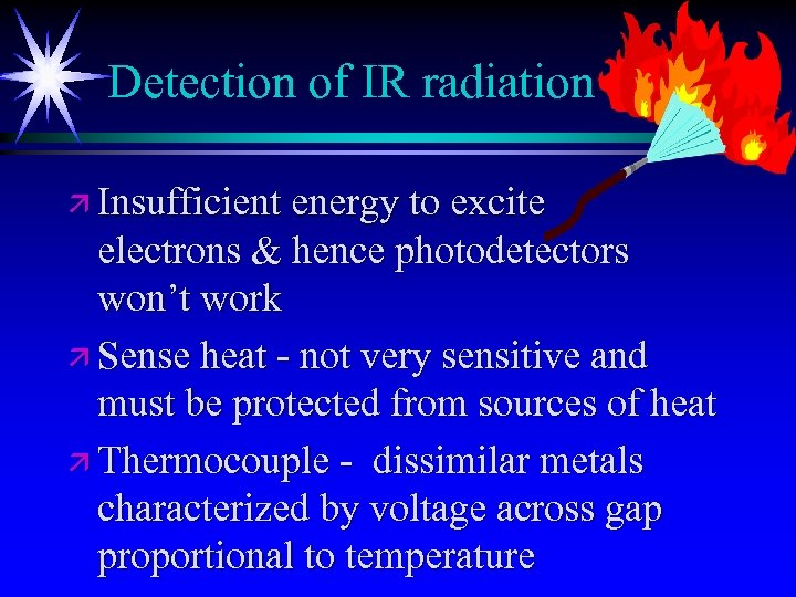 Detection of IR radiation ä Insufficient energy to excite electrons & hence photodetectors won't