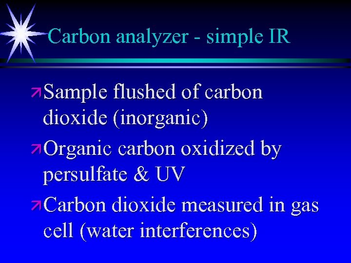 Carbon analyzer - simple IR ä Sample flushed of carbon dioxide (inorganic) ä Organic