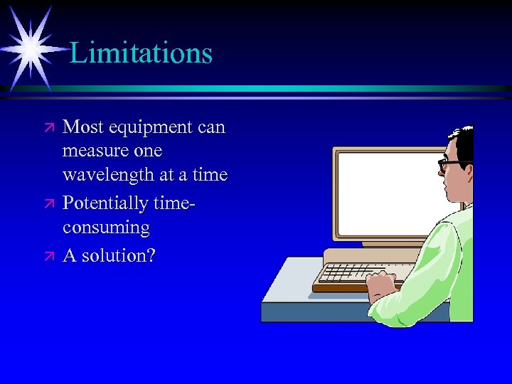 Limitations ä ä ä Most equipment can measure one wavelength at a time Potentially