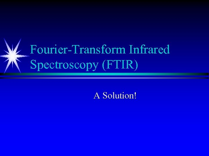 Fourier-Transform Infrared Spectroscopy (FTIR) A Solution!