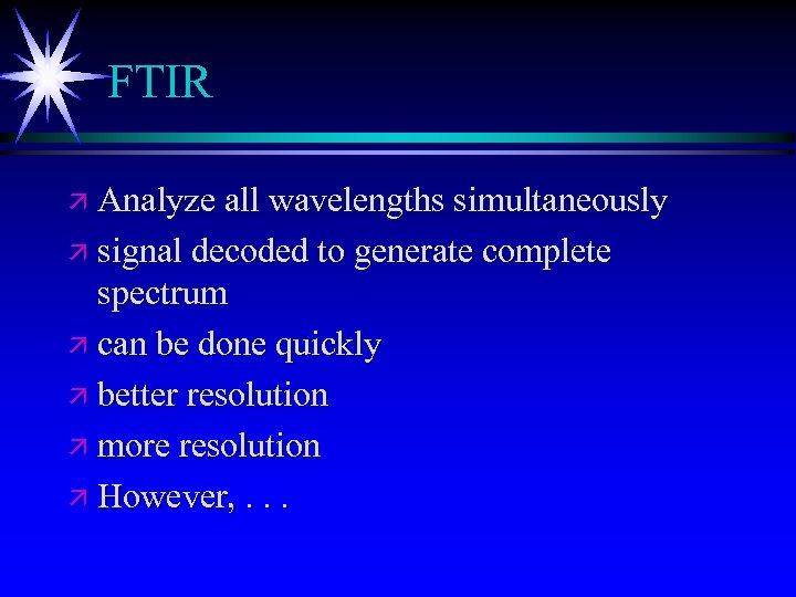 FTIR ä Analyze all wavelengths simultaneously ä signal decoded to generate complete spectrum ä