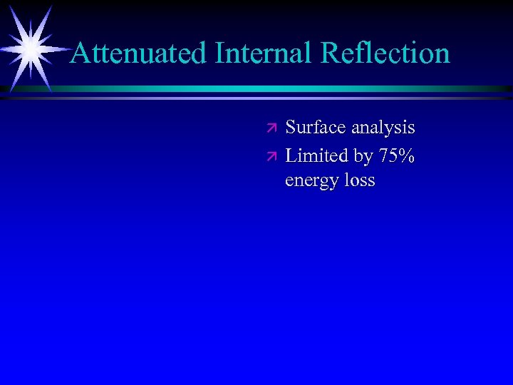Attenuated Internal Reflection ä ä Surface analysis Limited by 75% energy loss