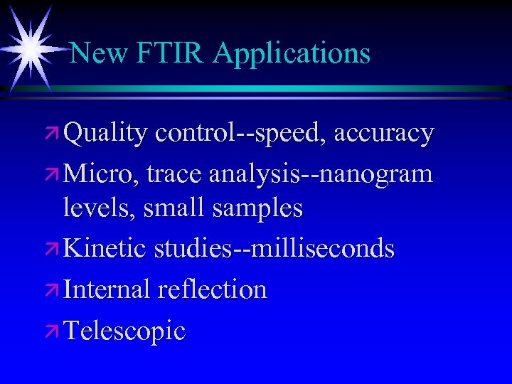 New FTIR Applications ä Quality control--speed, accuracy ä Micro, trace analysis--nanogram levels, small samples