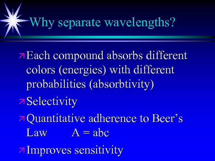 Why separate wavelengths? ä Each compound absorbs different colors (energies) with different probabilities (absorbtivity)