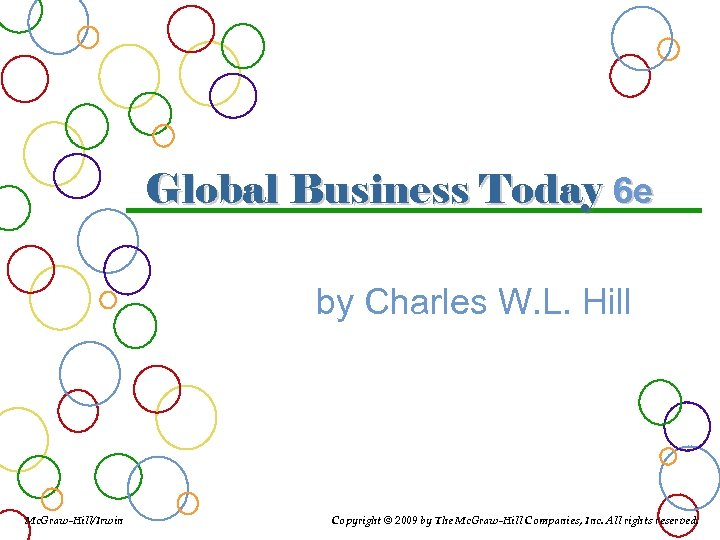 Global Business Today 6 e by Charles W. L. Hill Mc. Graw-Hill/Irwin Copyright ©