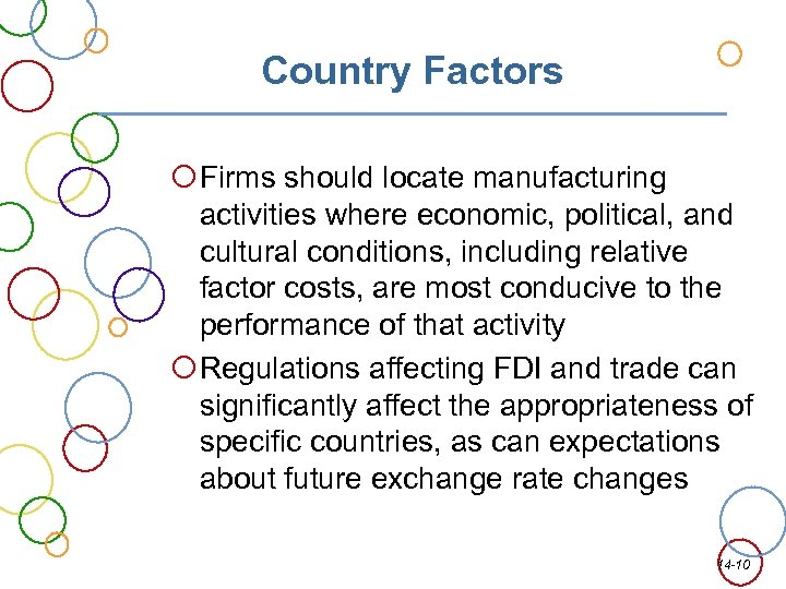 Country Factors Firms should locate manufacturing activities where economic, political, and cultural conditions, including