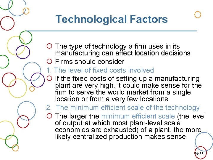 Technological Factors The type of technology a firm uses in its manufacturing can affect