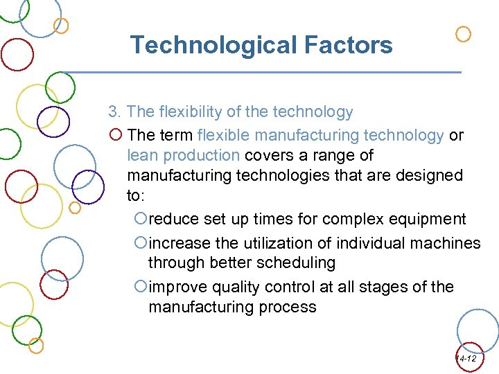 Technological Factors 3. The flexibility of the technology The term flexible manufacturing technology or