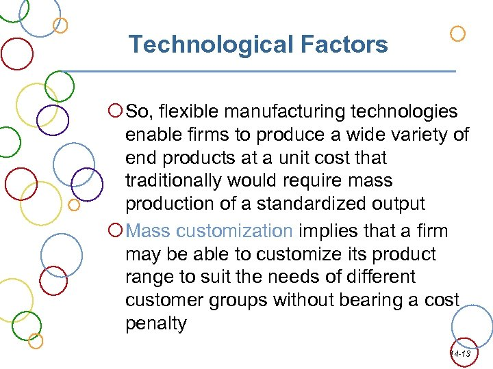 Technological Factors So, flexible manufacturing technologies enable firms to produce a wide variety of