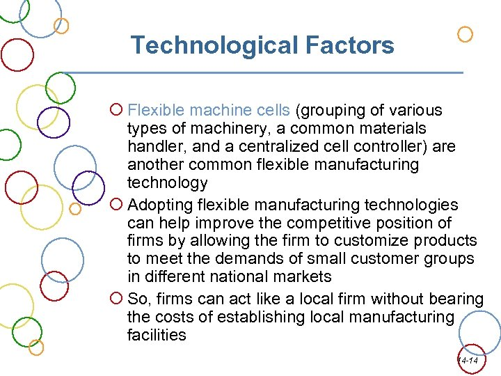 Technological Factors Flexible machine cells (grouping of various types of machinery, a common materials