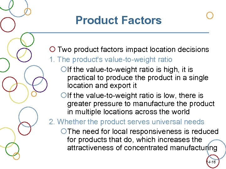 Product Factors Two product factors impact location decisions 1. The product's value-to-weight ratio If