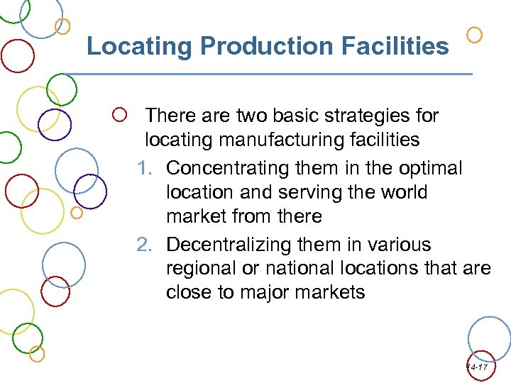 Locating Production Facilities There are two basic strategies for locating manufacturing facilities 1. Concentrating