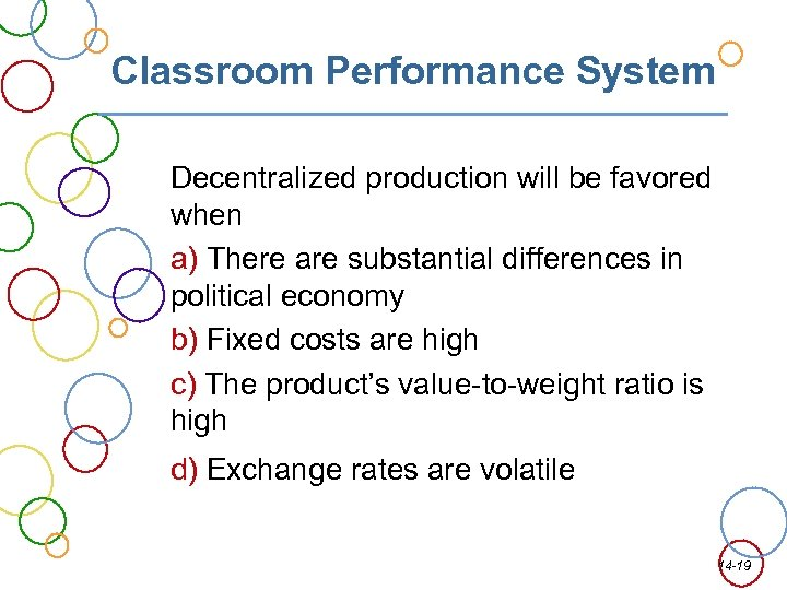Classroom Performance System Decentralized production will be favored when a) There are substantial differences