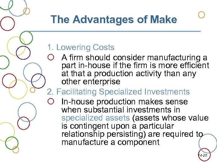 The Advantages of Make 1. Lowering Costs A firm should consider manufacturing a part