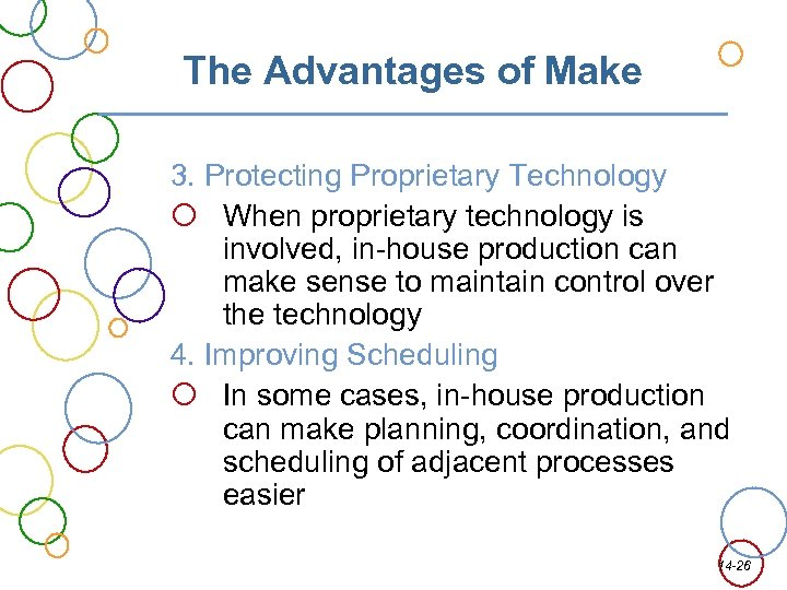 The Advantages of Make 3. Protecting Proprietary Technology When proprietary technology is involved, in-house