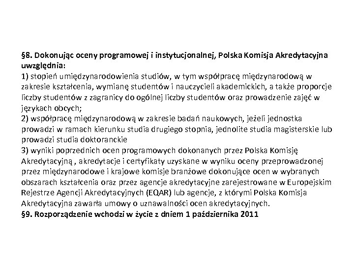 § 8. Dokonując oceny programowej i instytucjonalnej, Polska Komisja Akredytacyjna uwzględnia: 1) stopień umiędzynarodowienia