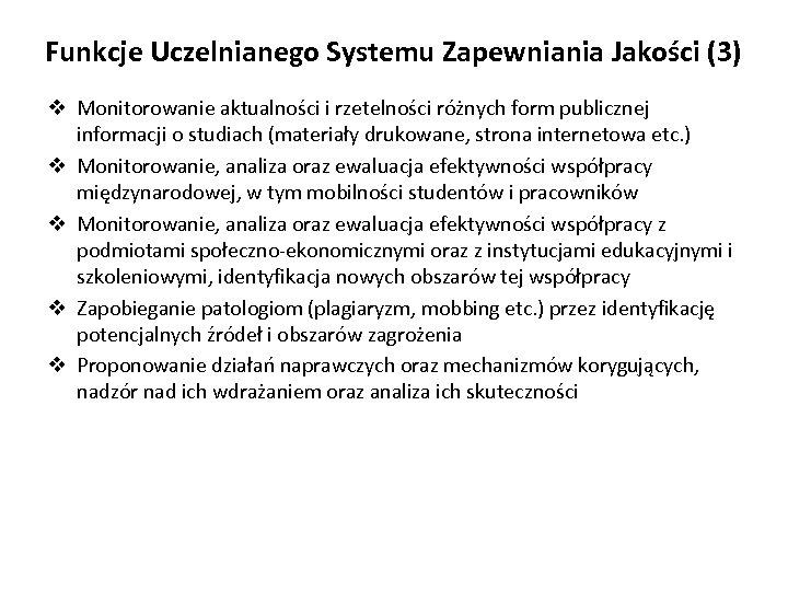 Funkcje Uczelnianego Systemu Zapewniania Jakości (3) v Monitorowanie aktualności i rzetelności różnych form publicznej