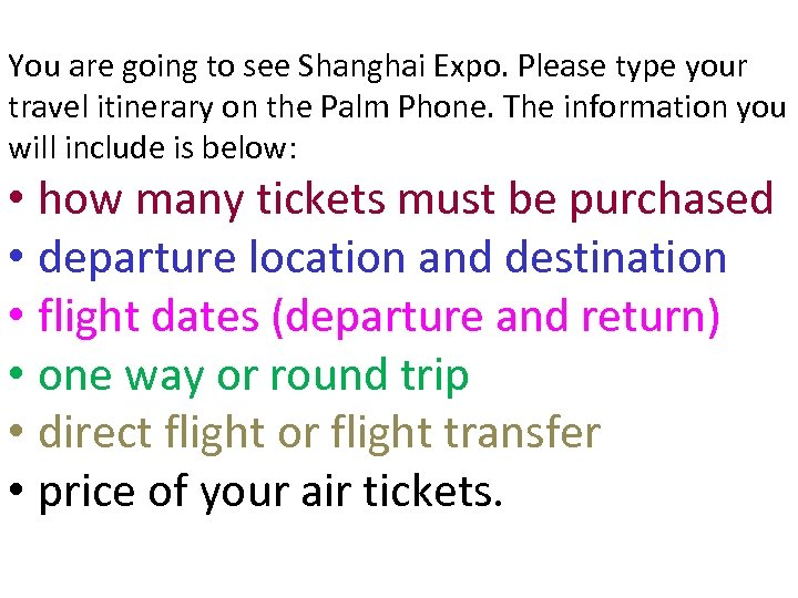 You are going to see Shanghai Expo. Please type your travel itinerary on the
